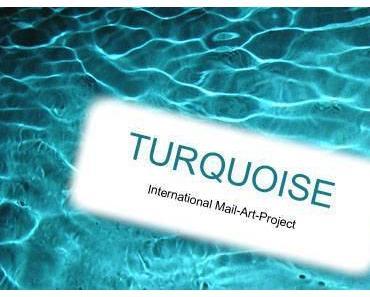 Mail Art Project TURQUOISE – ein außergewöhnliches Projekt