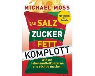 [Rezension] Das Salz Zucker Fett Komplott von Michael Moss