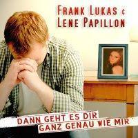 Frank Lukas & Lene Papillon - Dann Geht Es Dir Ganz Genau Wie Mir